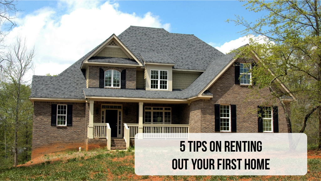 5 Tips on Renting Out Your First Home